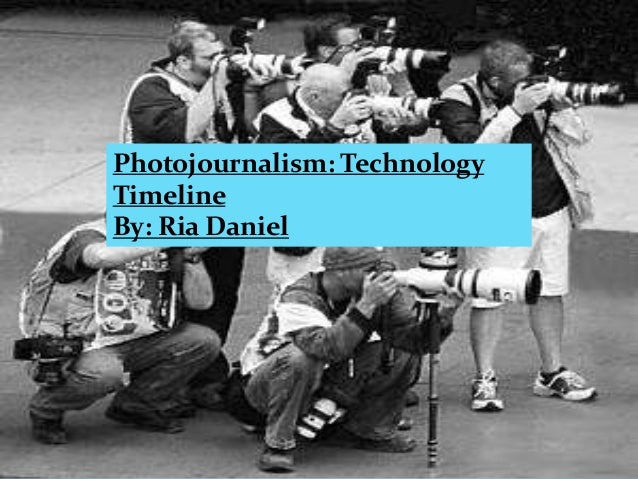 Photojournalism: TechnologyTimelineBy: Ria Daniel