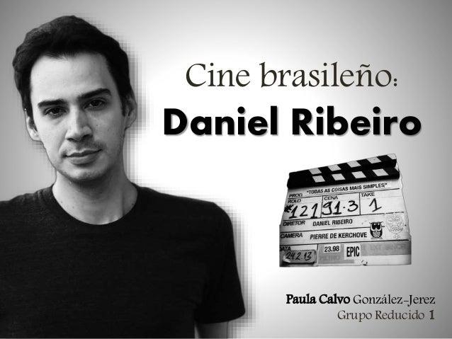 Cine brasileño:  Daniel Ribeiro  Paula Calvo González-Jerez Grupo Reducido 1