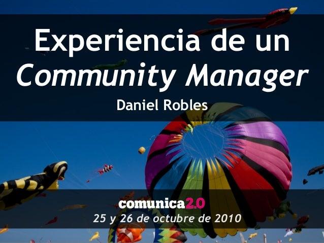 Experiencia de un Community Manager Daniel Robles 25 y 26 de octubre de 2010