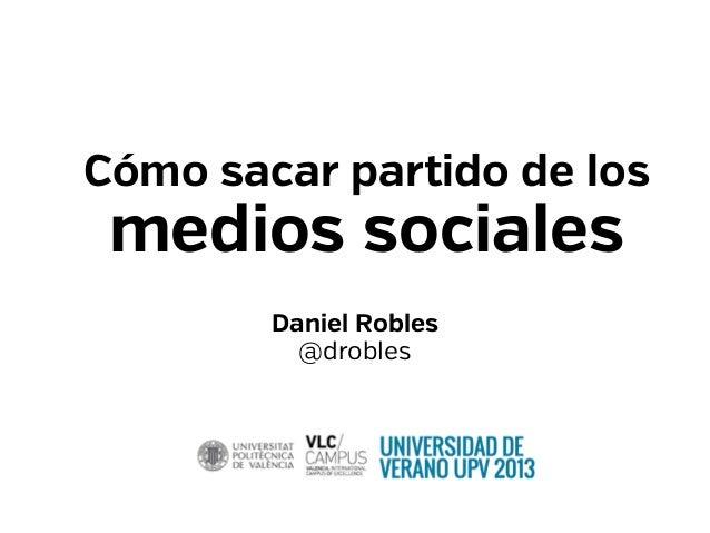 Cómo sacar partido de los medios sociales Daniel Robles @drobles