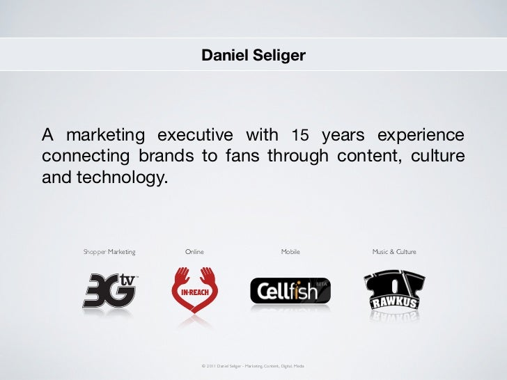 Daniel SeligerA marketing executive with 15 years experienceconnecting brands to fans through content, cultureand technolo...
