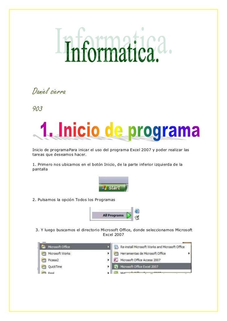 Daniel sierra903Inicio de programaPara inicar el uso del programa Excel 2007 y poder realizar lastareas que deseamos hacer...