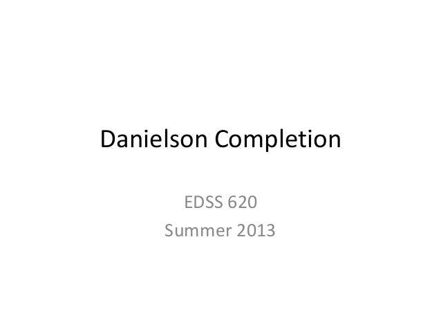 Danielson Completion EDSS 620 Summer 2013