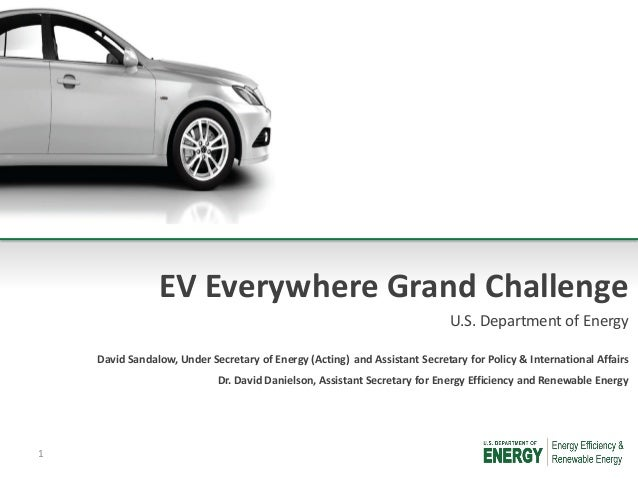EV Everywhere Grand Challenge U.S. Department of Energy David Sandalow, Under Secretary of Energy (Acting) and Assistant S...