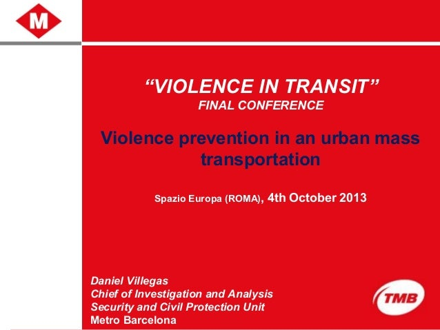 """""""VIOLENCE IN TRANSIT"""" FINAL CONFERENCE Violence prevention in an urban mass transportation Spazio Europa (ROMA), 4th Octob..."""