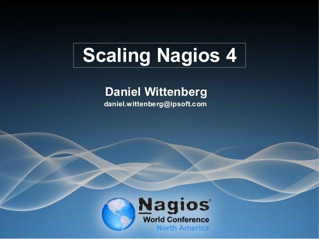 Scaling Nagios 4 Daniel Wittenberg daniel.wittenberg@ipsoft.com