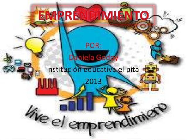 POR:Daniela GodoyInstitución educativa el pital2013