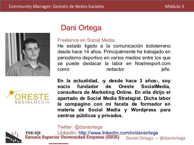 Daniel Ortega --- @daniortega Community Manager: Gestión de Redes Sociales Módulo 3Community Manager: Gestión de Redes Soc...