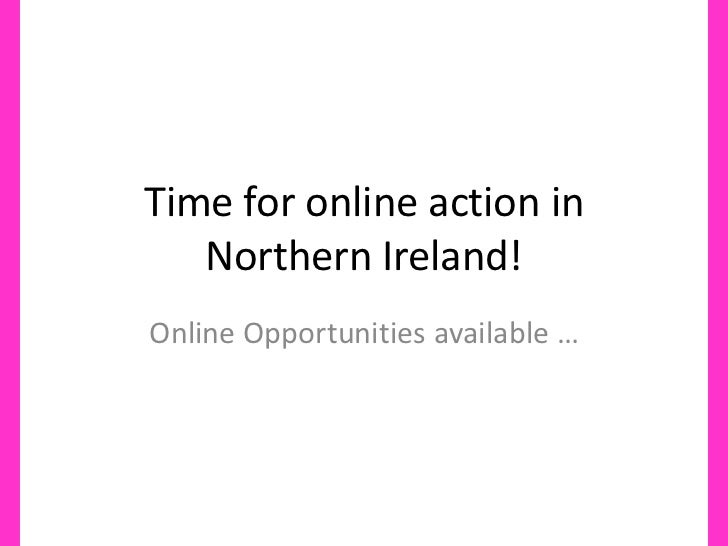 Time for online action in Northern Ireland!<br />Online Opportunities available …<br />