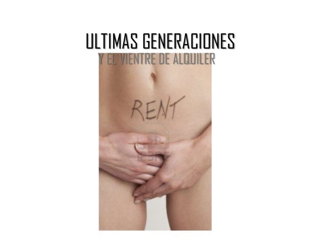ULTIMAS GENERACIONES Y EL VIENTRE DE ALQUILER