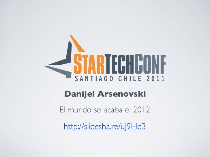 Danijel ArsenovskiEl mundo se acaba el 2012 http://slidesha.re/uJ9Hd3
