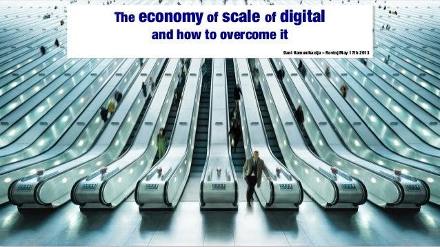 1 1The economy of scale of digitaland how to overcome itThe economy of scale of digitaland how to overcome itDani Komunika...