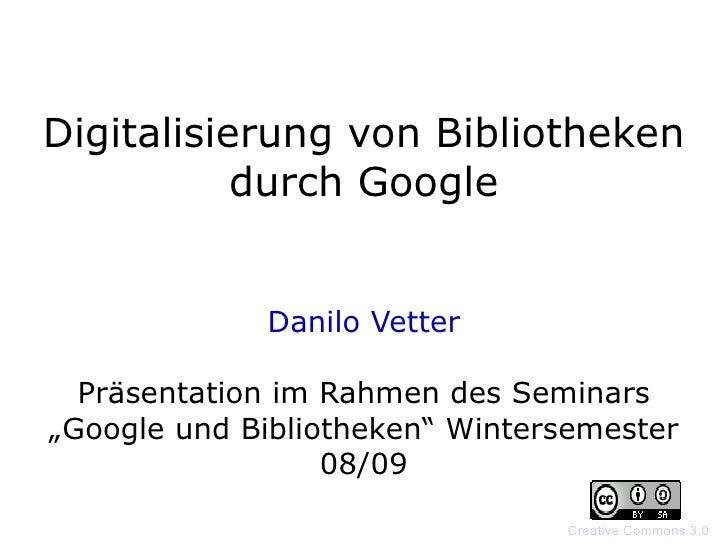 """Digitalisierung von Bibliotheken durch Google Danilo Vetter Präsentation im Rahmen des Seminars """"Google und Bibliotheken"""" ..."""