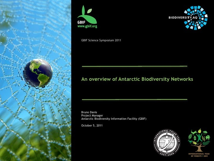 GBIF Science Symposium 2011An overview of Antarctic Biodiversity NetworksBruno DanisProject ManagerAntarctic Biodiversity ...