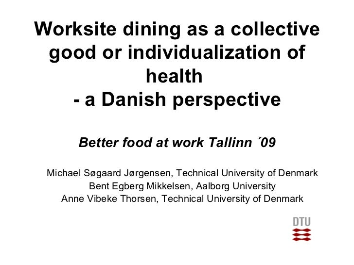 Worksite dining as a collective good or individualization of health  - a Danish perspective Better food at work Tallinn ´0...