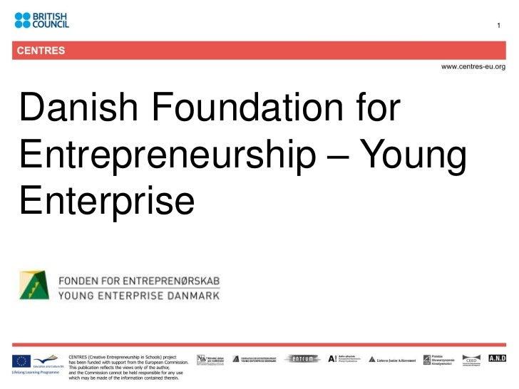 1Danish Foundation forEntrepreneurship – YoungEnterprise
