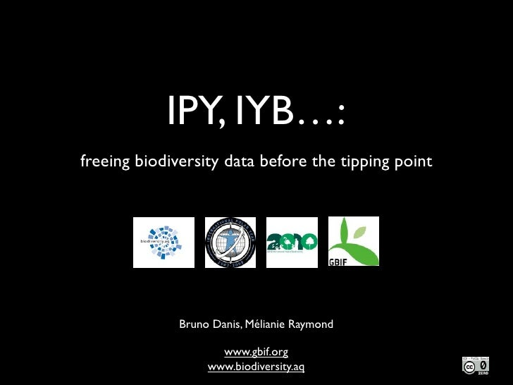 IPY, IYB…: freeing biodiversity data before the tipping point                   Bruno Danis, Mélianie Raymond             ...