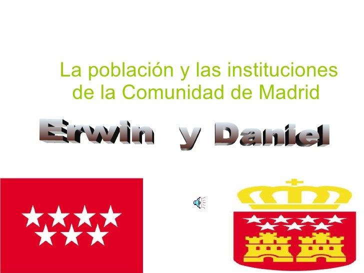 La población y las instituciones de la Comunidad de Madrid Erwin  y Daniel