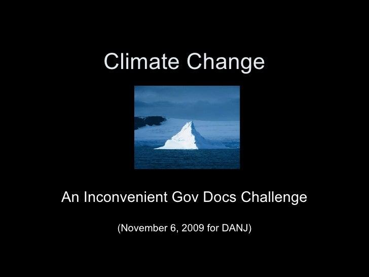 Climate Change   An Inconvenient Gov Docs Challenge (November 6, 2009 for DANJ)