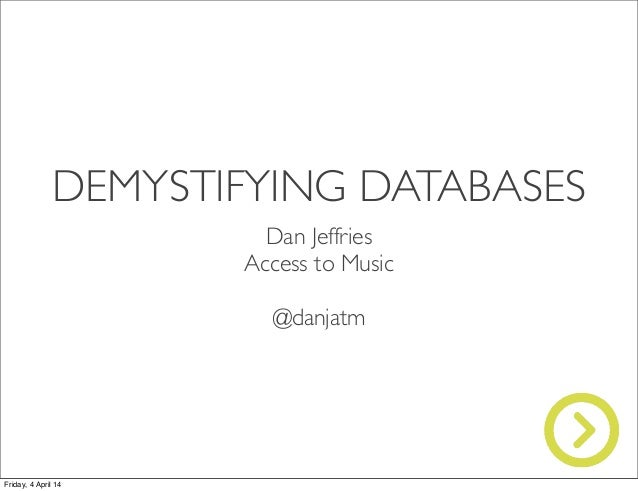 Demistifying Databases: Making the most of the Database Activity 	Dan Jeffries