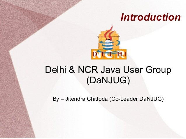 IntroductionDelhi & NCR Java User Group(DaNJUG)By – Jitendra Chittoda (Co-Leader DaNJUG)