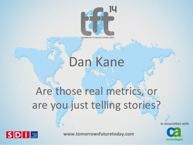 Dan$Kane$ Are$those$real$metrics,$or$ are$you$just$telling$stories?$
