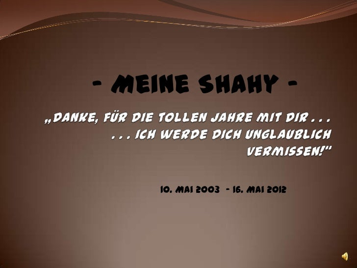 - Meine Shahy -    10. Mai 2003 - 16. Mai 2012