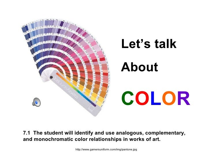 7.1  The student will identify and use analogous, complementary,  and monochromatic color relationships in works of art. h...