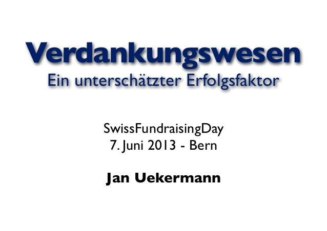 VerdankungswesenEin unterschätzter ErfolgsfaktorSwissFundraisingDay7. Juni 2013 - BernJan Uekermann
