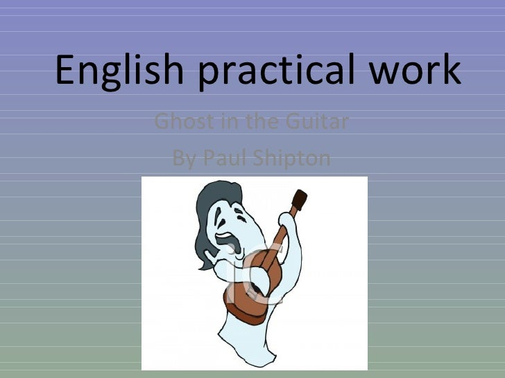 English practical work      Ghost in the Guitar       By Paul Shipton