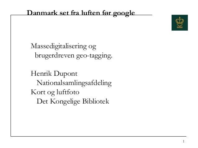 Danmark set fra luften før google Massedigitalisering og  brugerdreven geo-tagging. Henrik Dupont  Nationalsamlingsafdelin...