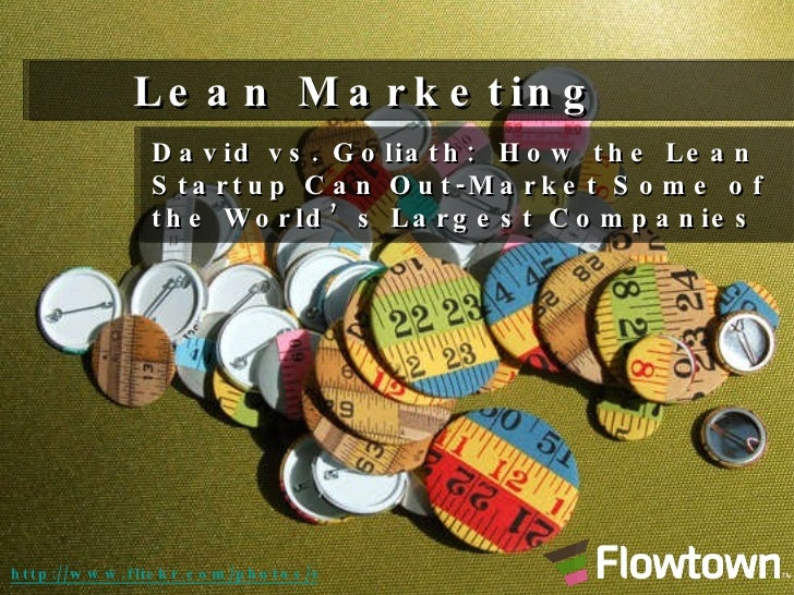 Lean Marketing David vs. Goliath:  How the Lean Startup Can Out-Market Some of the World's Largest Companies http://www.fl...