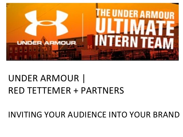 UNDER ARMOUR |  RED TETTEMER + PARTNERS  INVITING YOUR AUDIENCE INTO YOUR BRAND