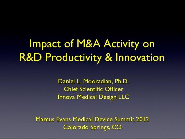 Impact of M&A Activity onR&D Productivity & Innovation           Daniel L. Mooradian, Ph.D.             Chief Scientific ...