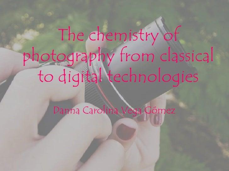 The chemistry ofphotography from classical  to digital technologies    Danna Carolina Vega Gómez