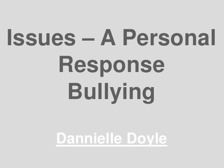 Issues – A Personal ResponseBullying<br />Dannielle Doyle<br />