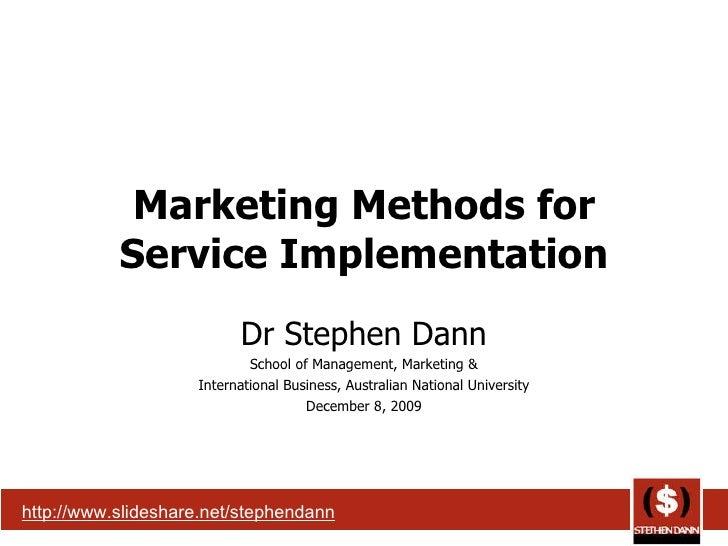 Marketing Methods for Service Implementation Dr Stephen Dann School of Management, Marketing & International Business, Aus...