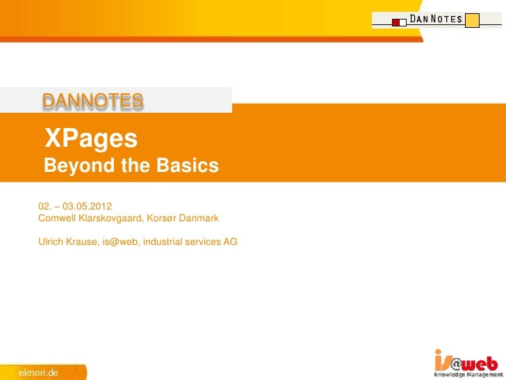 DANNOTES XPages Beyond the Basics02. – 03.05.2012Comwell Klarskovgaard, Korsør DanmarkUlrich Krause, is@web, industrial se...