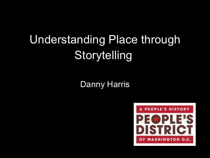 Understanding Place through Storytelling  Danny Harris