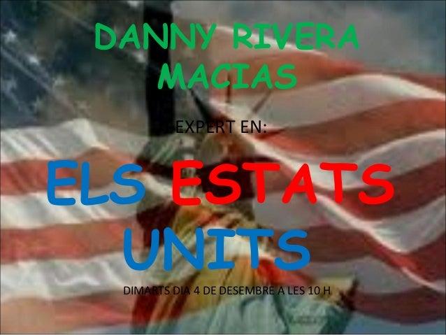 DANNY RIVERA    MACIAS           EXPERT EN:ELS ESTATS  UNITS  DIMARTS DIA 4 DE DESEMBRE A LES 10 H