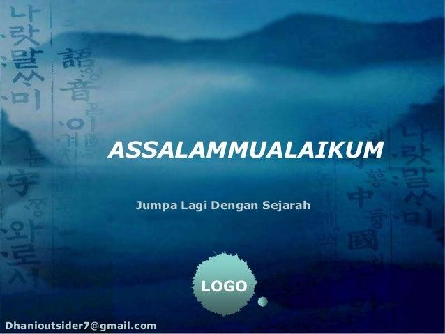 ASSALAMMUALAIKUM Jumpa Lagi Dengan Sejarah  LOGO Dhanioutsider7@gmail.com