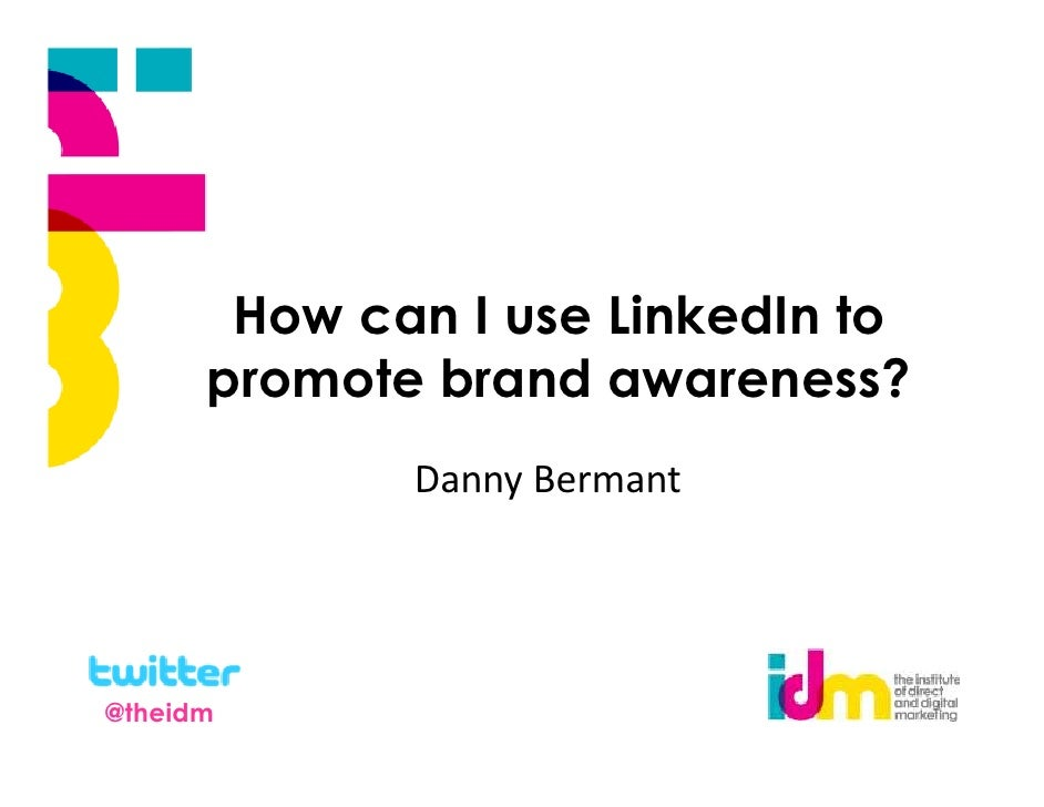 How can I use LinkedIn to      promote brand awareness?             Danny Bermant@theidm