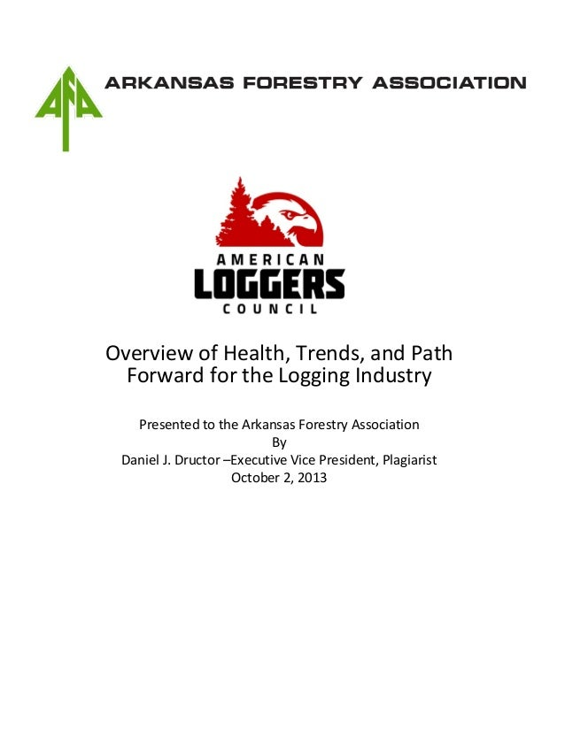 Overview of Health, Trends, and Path Forward for the Logging Industry Presented to the Arkansas Forestry Association By Da...