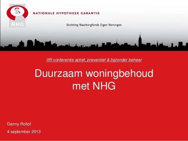 IIR conferentie actief, preventief & bijzonder beheer  Duurzaam woningbehoud met NHG  Danny Rollof 4 september 2013