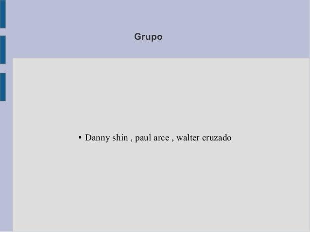 Grupo● Danny shin , paul arce , walter cruzado