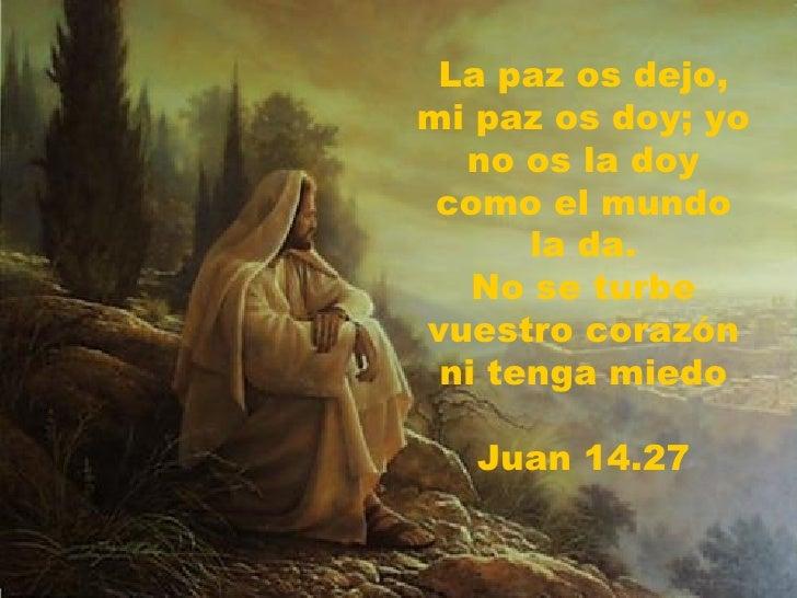 Resultado de imagen para EN aquel tiempo, dijo Jesús a sus discípulos: «La paz os dejo, mi paz os doy; no os la doy yo como la da el mundo