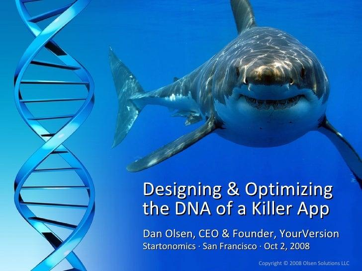 Designing & Optimizing the DNA of a Killer App Dan Olsen, CEO & Founder, YourVersion Startonomics  · San Francisco · Oct 2...