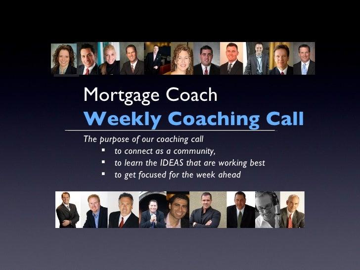 <ul><li>The purpose of our coaching call  </li></ul><ul><ul><li>to connect as a community,  </li></ul></ul><ul><ul><li>to ...