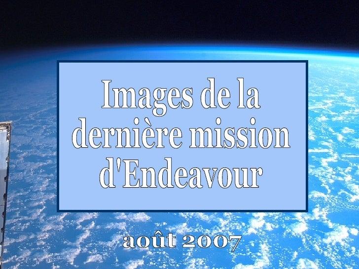Images de la dernière mission d'Endeavour août 2007