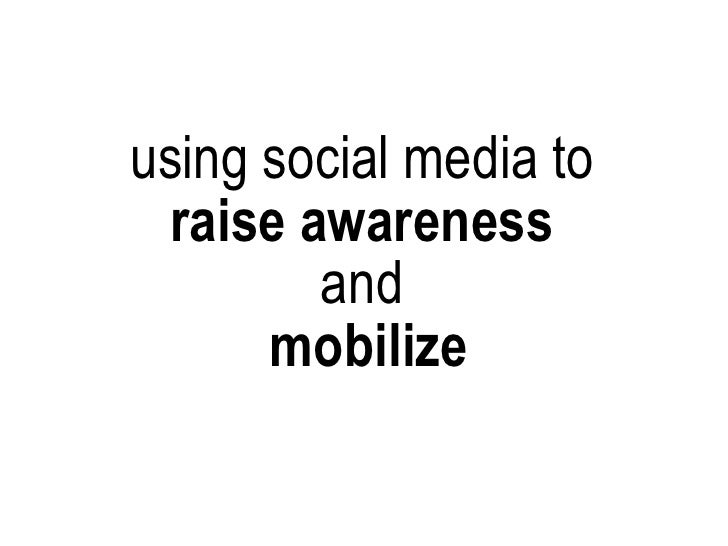 using social media to  raise awareness   and  mobilize